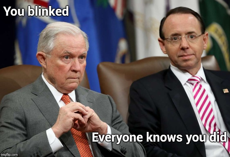Laurel and Hardy at the Justice Department | You blinked Everyone knows you did | image tagged in attorney general,who's line is it anyway,jeff sessions,i'm out,aint nobody got time for that | made w/ Imgflip meme maker