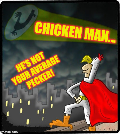 He's Everywhere!...He's Everywhere! | CHICKEN MAN... HE'S NOT YOUR AVERAGE PECKER! | image tagged in chickenman,memes,superhero,chicken,man | made w/ Imgflip meme maker