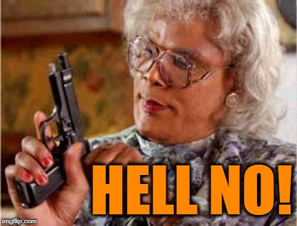 Madea | HELL NO! | image tagged in madea | made w/ Imgflip meme maker