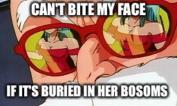 CAN'T BITE MY FACE IF IT'S BURIED IN HER BOSOMS | made w/ Imgflip meme maker