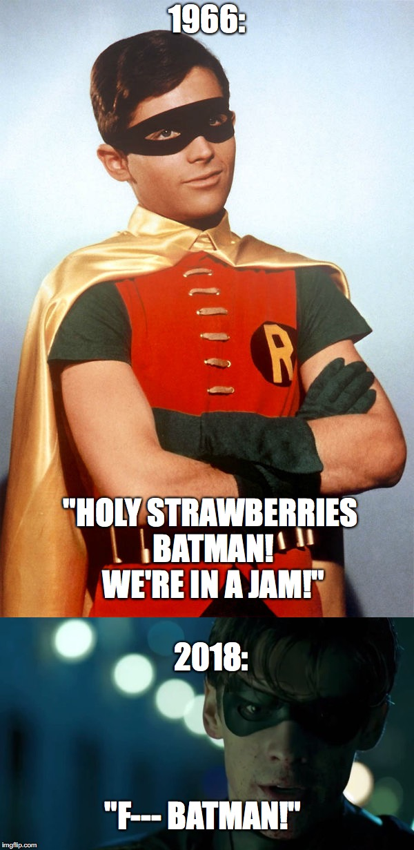 "Flash must have messed with the timeline again...what has happened to Robin? | 1966: ""HOLY STRAWBERRIES BATMAN! WE'RE IN A JAM!"" 2018: ""F--- BATMAN!"" 