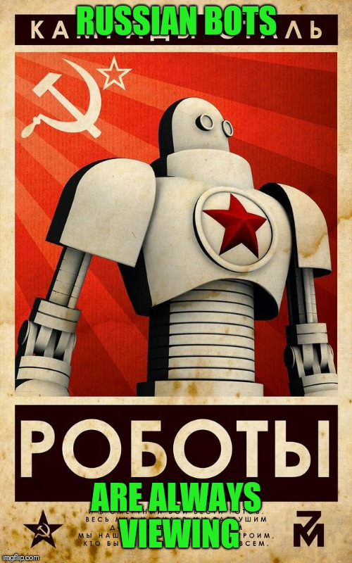 Soviet Propaganda Posters for Russian Bots | RUSSIAN BOTS ARE ALWAYS VIEWING | image tagged in soviet propaganda posters for russian bots | made w/ Imgflip meme maker