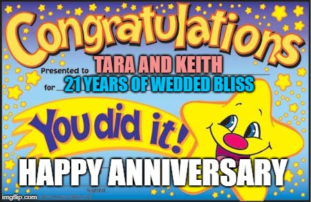 Happy Star Congratulations | TARA AND KEITH HAPPY ANNIVERSARY 21 YEARS OF WEDDED BLISS | image tagged in memes,happy star congratulations | made w/ Imgflip meme maker
