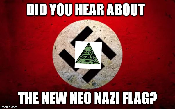 The new Neo Nazi flag | DID YOU HEAR ABOUT THE NEW NEO NAZI FLAG? | image tagged in nazi symbol,illuminati,illuminati confirmed,nazi,nazis,memes | made w/ Imgflip meme maker