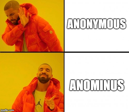 ANONYMOUS ANOMINUS | image tagged in drake hotline | made w/ Imgflip meme maker