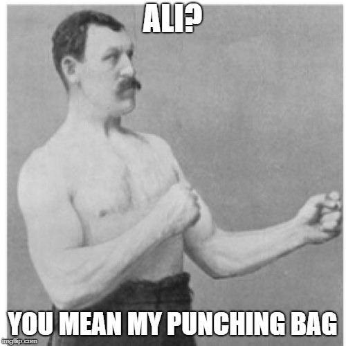Overly Manly Man Meme | ALI? YOU MEAN MY PUNCHING BAG | image tagged in memes,overly manly man | made w/ Imgflip meme maker