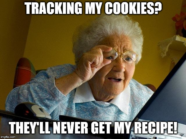 Grandma Finds The Internet Meme | TRACKING MY COOKIES? THEY'LL NEVER GET MY RECIPE! | image tagged in memes,grandma finds the internet | made w/ Imgflip meme maker