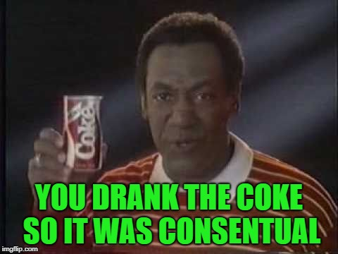 YOU DRANK THE COKE SO IT WAS CONSENTUAL | made w/ Imgflip meme maker