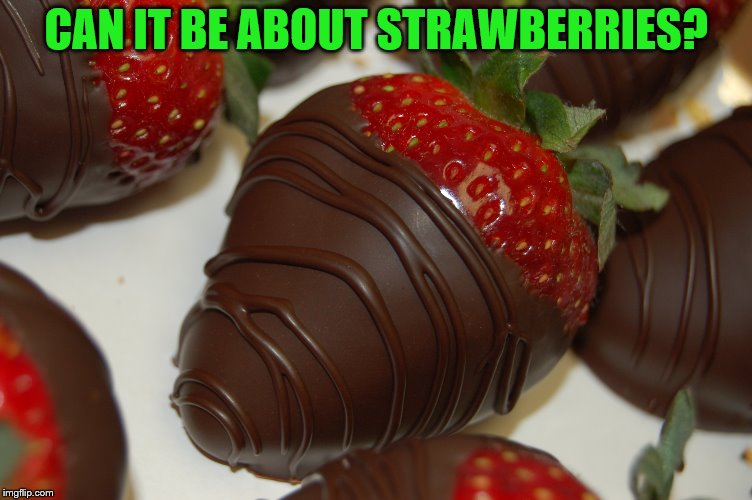 CAN IT BE ABOUT STRAWBERRIES? | made w/ Imgflip meme maker