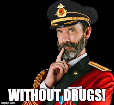 captain obvious | WITHOUT DRUGS! | image tagged in captain obvious | made w/ Imgflip meme maker