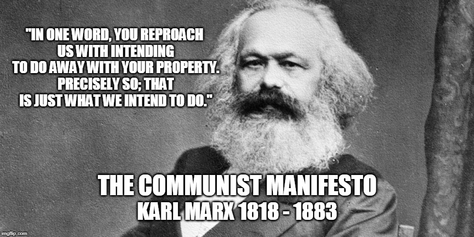 "Makes ya wanna scrape your tongue... | ""IN ONE WORD, YOU REPROACH US WITH INTENDING TO DO AWAY WITH YOUR PROPERTY. PRECISELY SO; THAT IS JUST WHAT WE INTEND TO DO."" KARL MARX 1818 