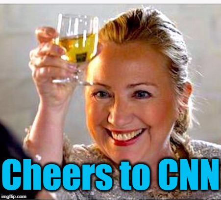 clinton toast | Cheers to CNN | image tagged in clinton toast | made w/ Imgflip meme maker