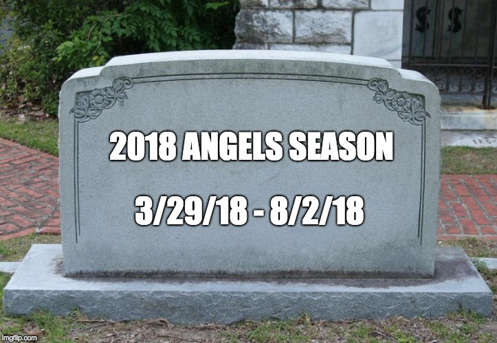 Blank Tombstone | 2018 ANGELS SEASON 3/29/18 - 8/2/18 | image tagged in blank tombstone | made w/ Imgflip meme maker