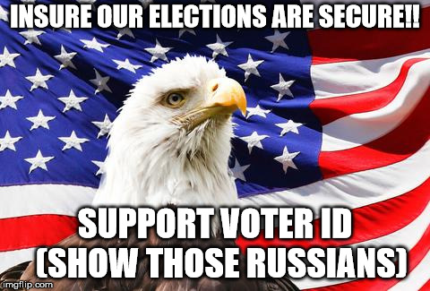 Election security  | INSURE OUR ELECTIONS ARE SECURE!! SUPPORT VOTER ID  (SHOW THOSE RUSSIANS) | image tagged in election,vote,america | made w/ Imgflip meme maker