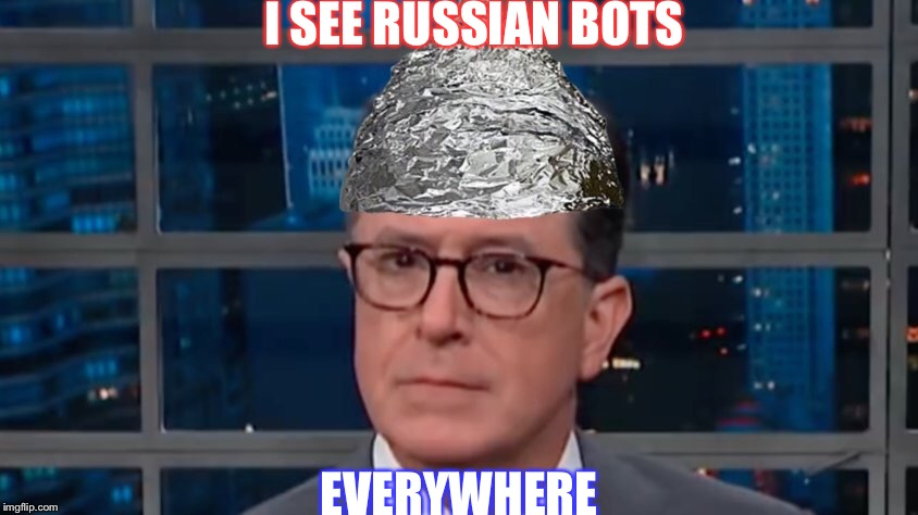 Liberals Are Seeing Russian Bots Everywhere | I SEE RUSSIAN BOTS EVERYWHERE | image tagged in maga,liberal logic,stephen colbert | made w/ Imgflip meme maker