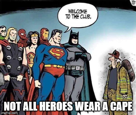 To all the men and women around the world fighting these forest fires. You are real heroes.  | NOT ALL HEROES WEAR A CAPE | image tagged in memes,heroes | made w/ Imgflip meme maker