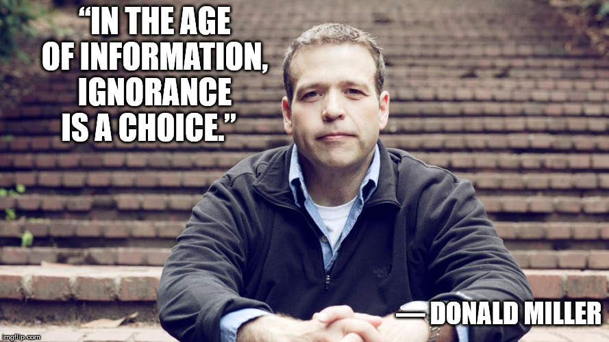 "Ignorance can be cured with education: stupidity lasts a lifetime | ""IN THE AGE OF INFORMATION, IGNORANCE IS A CHOICE."" — DONALD MILLER 