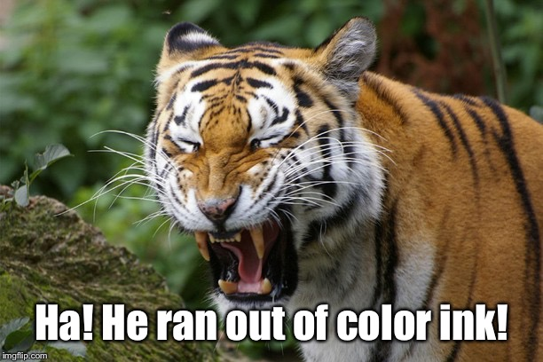 Ha! He ran out of color ink! | made w/ Imgflip meme maker