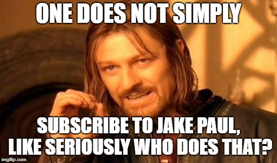 One Does Not Simply Meme | ONE DOES NOT SIMPLY SUBSCRIBE TO JAKE PAUL, LIKE SERIOUSLY WHO DOES THAT? | image tagged in memes,one does not simply | made w/ Imgflip meme maker