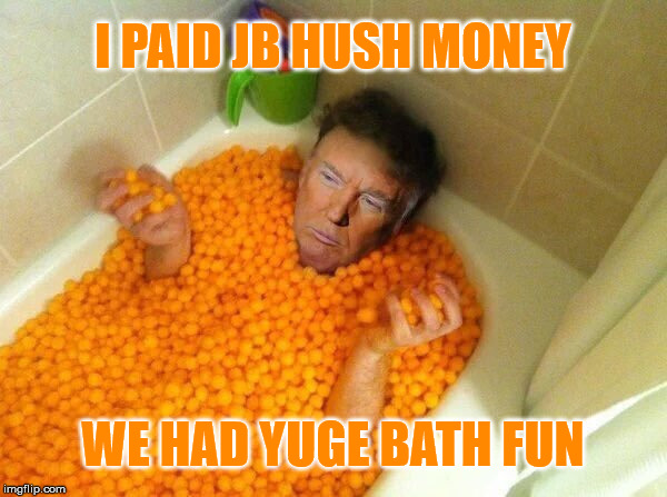 I PAID JB HUSH MONEY WE HAD YUGE BATH FUN | made w/ Imgflip meme maker