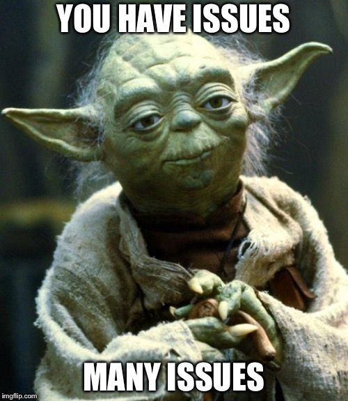 Star Wars Yoda Meme | YOU HAVE ISSUES MANY ISSUES | image tagged in memes,star wars yoda | made w/ Imgflip meme maker