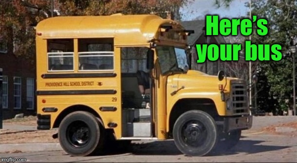 Here's your bus | made w/ Imgflip meme maker