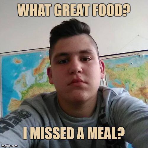Stupid Student Stan | WHAT GREAT FOOD? I MISSED A MEAL? | image tagged in stupid student stan | made w/ Imgflip meme maker