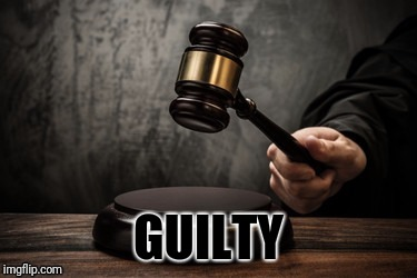 Court | GUILTY | image tagged in court | made w/ Imgflip meme maker