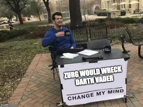 Change My Mind | ZURG WOULD WRECK DARTH VADER | image tagged in change my mind | made w/ Imgflip meme maker