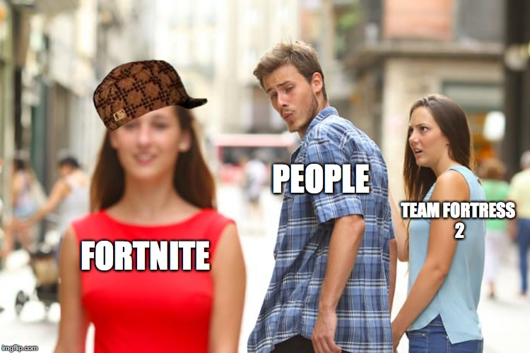 I Hate Fortnite, So Why Not Make This Meme? | FORTNITE PEOPLE TEAM FORTRESS 2 | image tagged in memes,distracted boyfriend | made w/ Imgflip meme maker