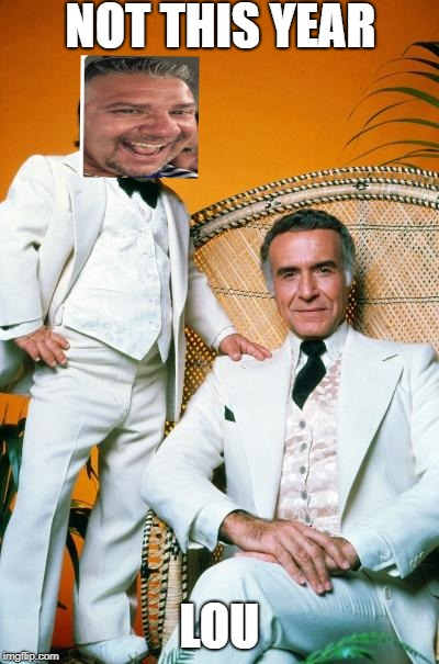 Fantasy Island | NOT THIS YEAR LOU | image tagged in fantasy island | made w/ Imgflip meme maker