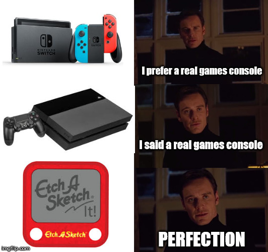 Real Games Console | I prefer a real games console PERFECTION I said a real games console | image tagged in perfection,consoles,video games,memes | made w/ Imgflip meme maker