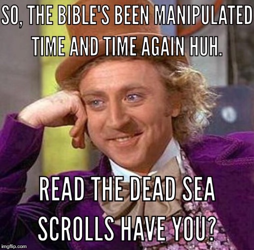 Turns out, it's the same! | image tagged in bible,god,jesus,dead sea scrolls | made w/ Imgflip meme maker