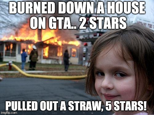 Disaster Girl Meme | BURNED DOWN A HOUSE ON GTA.. 2 STARS PULLED OUT A STRAW, 5 STARS! | image tagged in memes,disaster girl | made w/ Imgflip meme maker