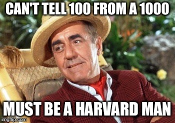 CAN'T TELL 100 FROM A 1000 MUST BE A HARVARD MAN | made w/ Imgflip meme maker