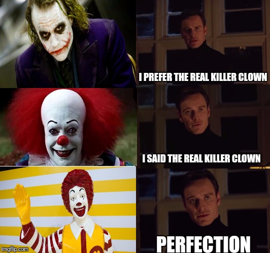 Super-sized k count | I PREFER THE REAL KILLER CLOWN PERFECTION I SAID THE REAL KILLER CLOWN | image tagged in perfection | made w/ Imgflip meme maker