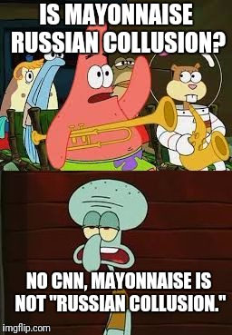 "CNN, 2032: | IS MAYONNAISE RUSSIAN COLLUSION? NO CNN, MAYONNAISE IS NOT ""RUSSIAN COLLUSION."" 