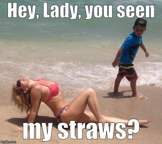 Classic | Hey, Lady, you seen my straws? | image tagged in classic | made w/ Imgflip meme maker