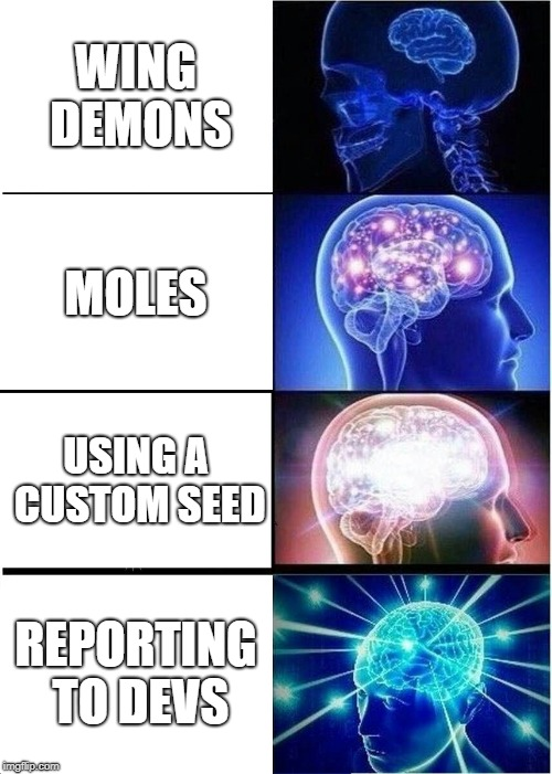 Expanding Brain Meme | WING DEMONS MOLES USING A CUSTOM SEED REPORTING TO DEVS | image tagged in memes,expanding brain | made w/ Imgflip meme maker