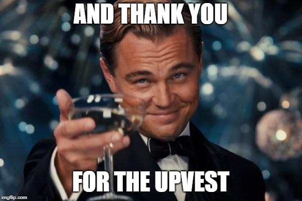 Leonardo Dicaprio Cheers Meme | AND THANK YOU FOR THE UPVEST | image tagged in memes,leonardo dicaprio cheers | made w/ Imgflip meme maker