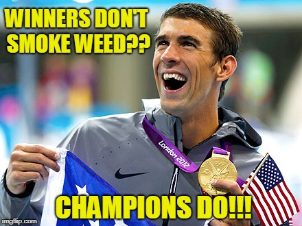 Michael Phelps Doesn't Smoke Weed  | WINNERS DON'T SMOKE WEED?? CHAMPIONS DO!!! | image tagged in michael phelps | made w/ Imgflip meme maker