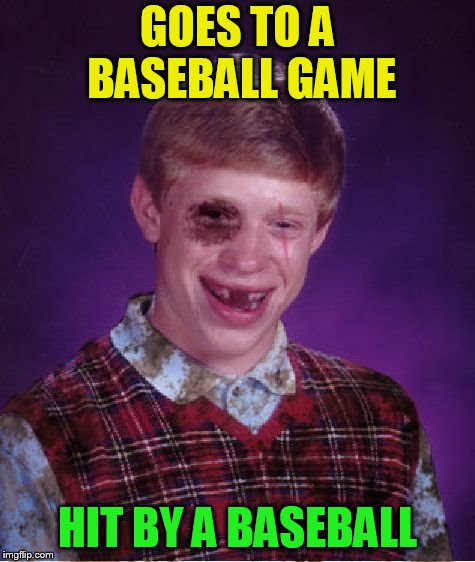 Beat-up Bad Luck Brian | GOES TO A BASEBALL GAME HIT BY A BASEBALL | image tagged in beat-up bad luck brian | made w/ Imgflip meme maker