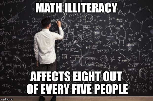 Do the math. | MATH ILLITERACY AFFECTS EIGHT OUT OF EVERY FIVE PEOPLE | image tagged in math | made w/ Imgflip meme maker