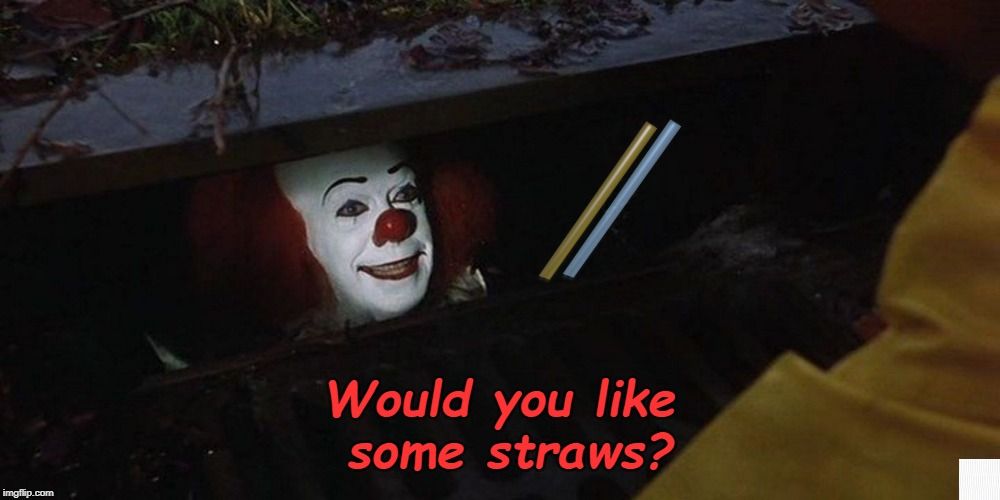 Straws are EEEEEEEEEEEEEVIL! | Would you like some straws? | image tagged in pennywise the dancing clown,straws,straw ban | made w/ Imgflip meme maker