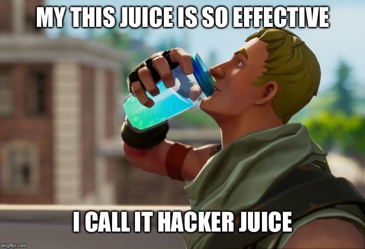 Fortnite the frog | MY THIS JUICE IS SO EFFECTIVE I CALL IT HACKER JUICE | image tagged in fortnite the frog | made w/ Imgflip meme maker