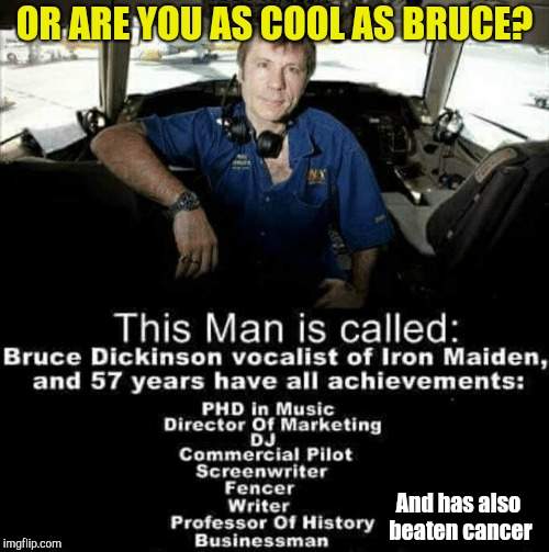 OR ARE YOU AS COOL AS BRUCE? And has also beaten cancer | made w/ Imgflip meme maker
