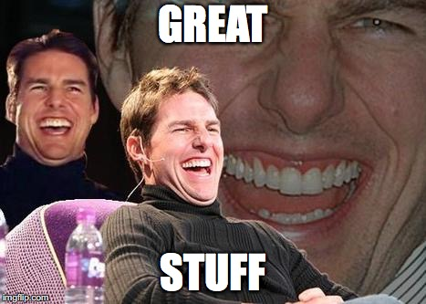 Tom Cruise laugh | GREAT STUFF | image tagged in tom cruise laugh | made w/ Imgflip meme maker