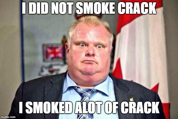 I DID NOT SMOKE CRACK I SMOKED ALOT OF CRACK | image tagged in rob ford | made w/ Imgflip meme maker