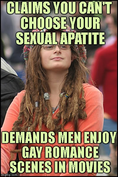 She Goes Both Ways | CLAIMS YOU CAN'T CHOOSE YOUR SEXUAL APATITE DEMANDS MEN ENJOY GAY ROMANCE SCENES IN MOVIES | image tagged in lgbt,gay,homosexual,straight,liberals,college liberal | made w/ Imgflip meme maker