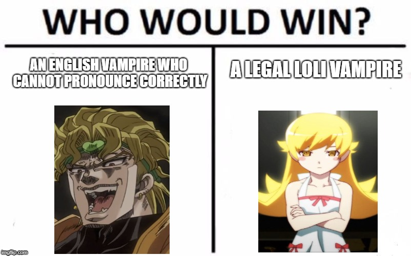 Who Would Win? | AN ENGLISH VAMPIRE WHO CANNOT PRONOUNCE CORRECTLY A LEGAL LOLI VAMPIRE | image tagged in memes,who would win | made w/ Imgflip meme maker